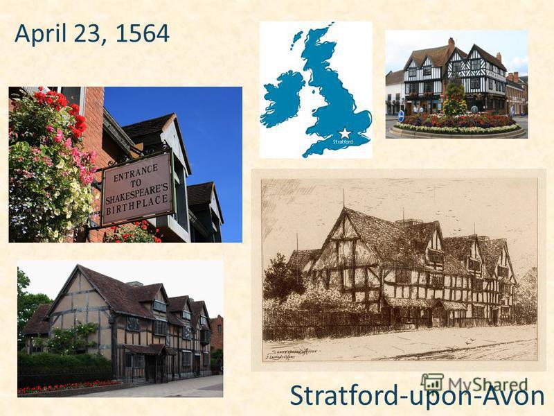April 23, 1564 Stratford-upon-Avon