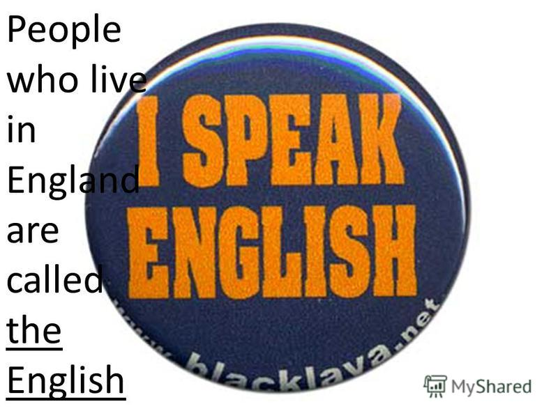 People who live in England are called the English