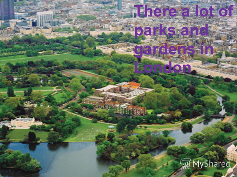 There a lot of parks and gardens in London