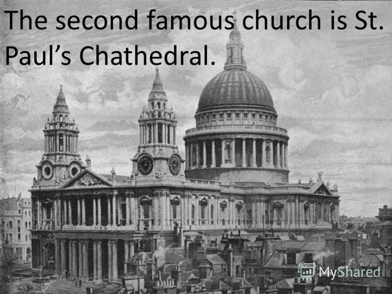 The second famous church is St. Pauls Chathedral.