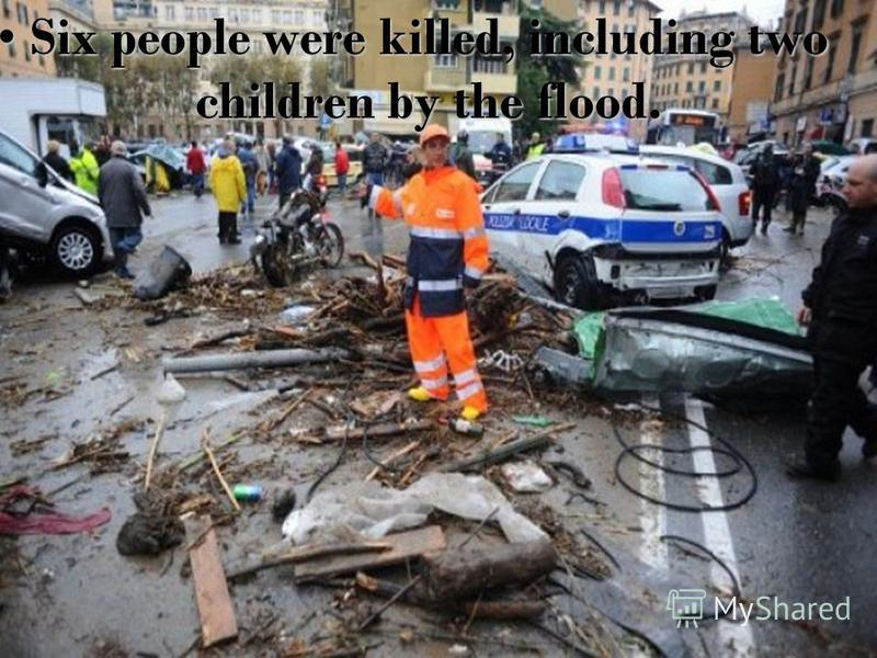 Six people were killed, including two children by the flood.Six people were killed, including two children by the flood.