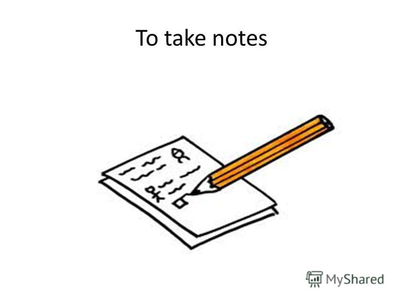 To take notes