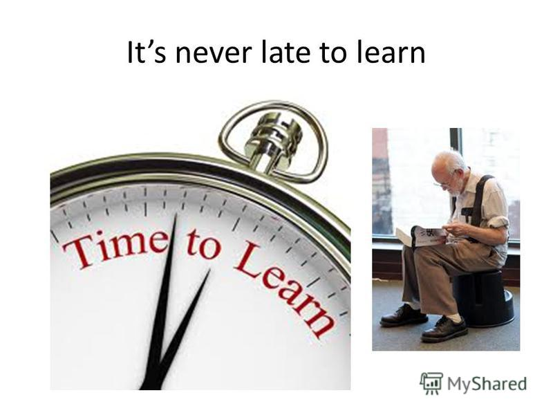 Its never late to learn