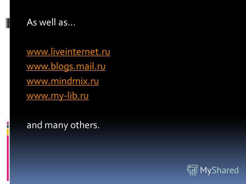 As well as… www.liveinternet.ru www.blogs.mail.ru www.mindmix.ru www.my-lib.ru and many others.