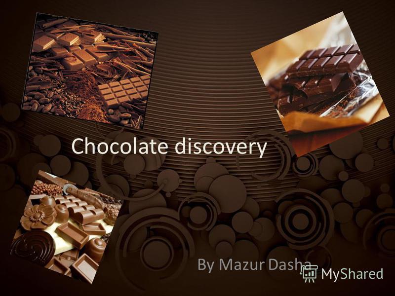 Chocolate discovery By Mazur Dasha