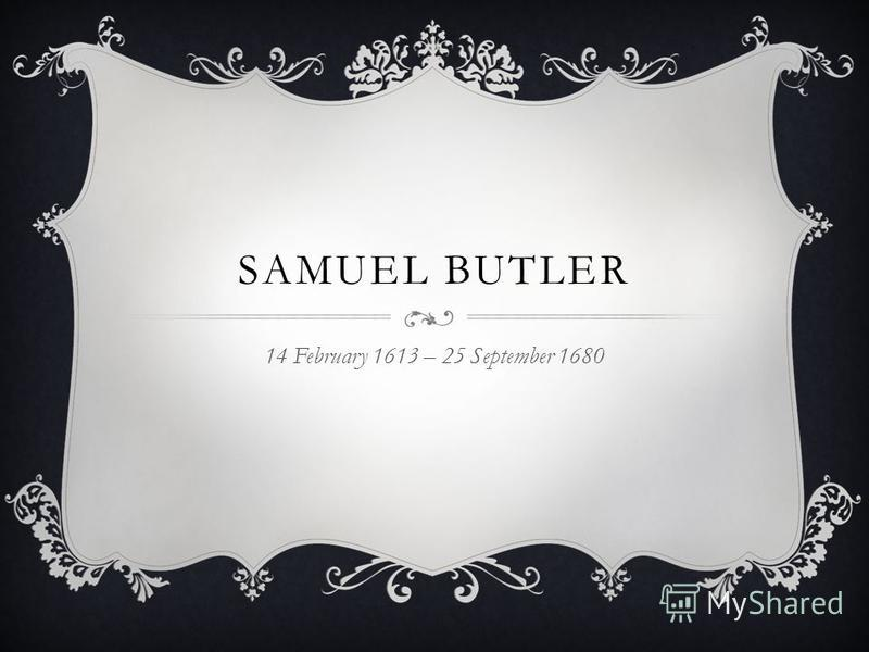 SAMUEL BUTLER 14 February 1613 – 25 September 1680