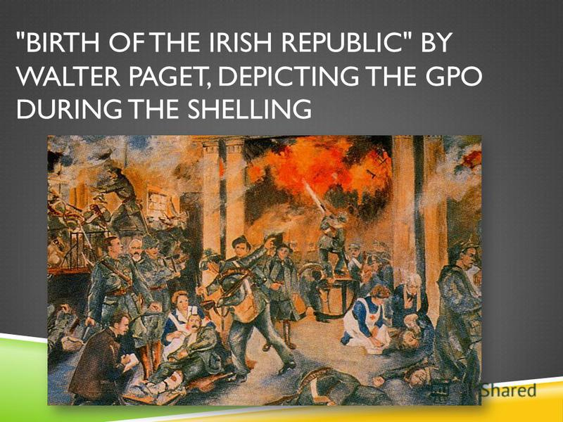BIRTH OF THE IRISH REPUBLIC BY WALTER PAGET, DEPICTING THE GPO DURING THE SHELLING