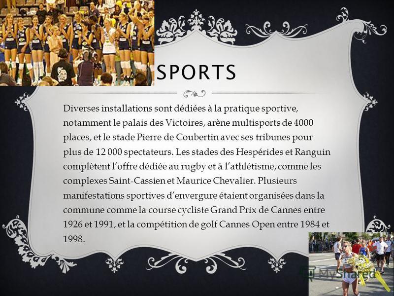 SPORTS Diverses installations sont dédiées à la pratique sportive, notamment le palais des Victoires, arène multisports de 4000 places, et le stade Pierre de Coubertin avec ses tribunes pour plus de 12 000 spectateurs. Les stades des Hespérides et Ra