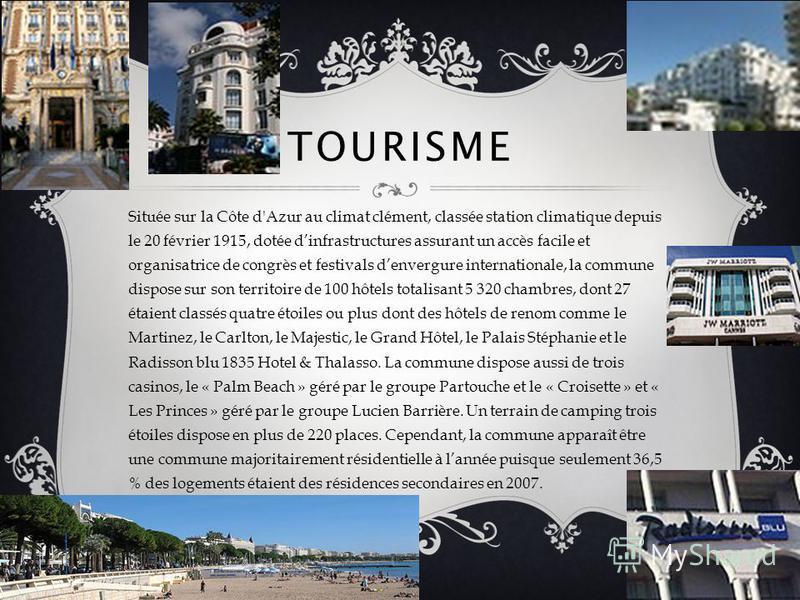 TOURISME Située sur la Côte d'Azur au climat clément, classée station climatique depuis le 20 février 1915, dotée dinfrastructures assurant un accès facile et organisatrice de congrès et festivals denvergure internationale, la commune dispose sur son