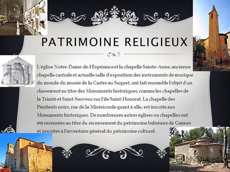 PATRIMOINE RELIGIEUX L'église Notre-Dame-de-l'Espérance et la chapelle Sainte-Anne, ancienne chapelle castrale et actuelle salle d'exposition des instruments de musique du monde du musée de la Castre au Suquet, ont fait ensemble l'objet d'un classeme