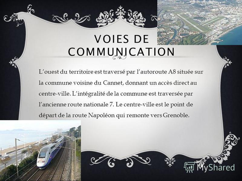 VOIES DE COMMUNICATION Louest du territoire est traversé par lautoroute A8 située sur la commune voisine du Cannet, donnant un accès direct au centre-ville. Lintégralité de la commune est traversée par lancienne route nationale 7. Le centre-ville est