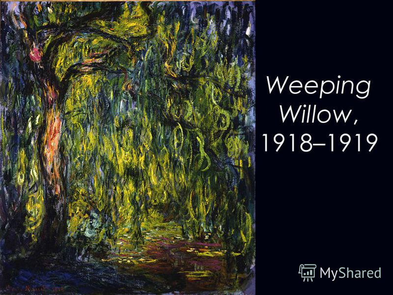 Weeping Willow, 1918–1919