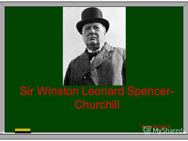 Sir Winston Leonard Spencer- Churchill Work Sergiy`s