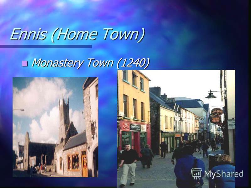 Ennis (Home Town) Monastery Town (1240) Monastery Town (1240)