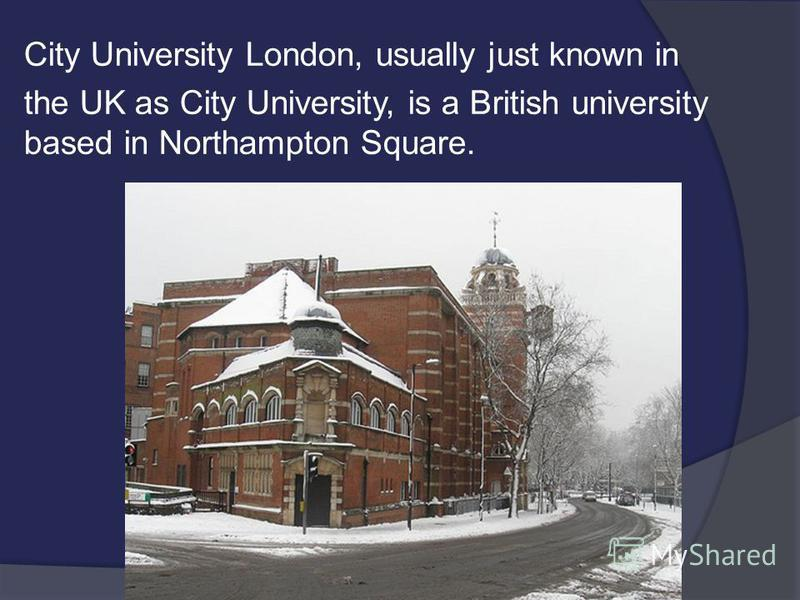 City University London, usually just known in the UK as City University, is a British university based in Northampton Square.