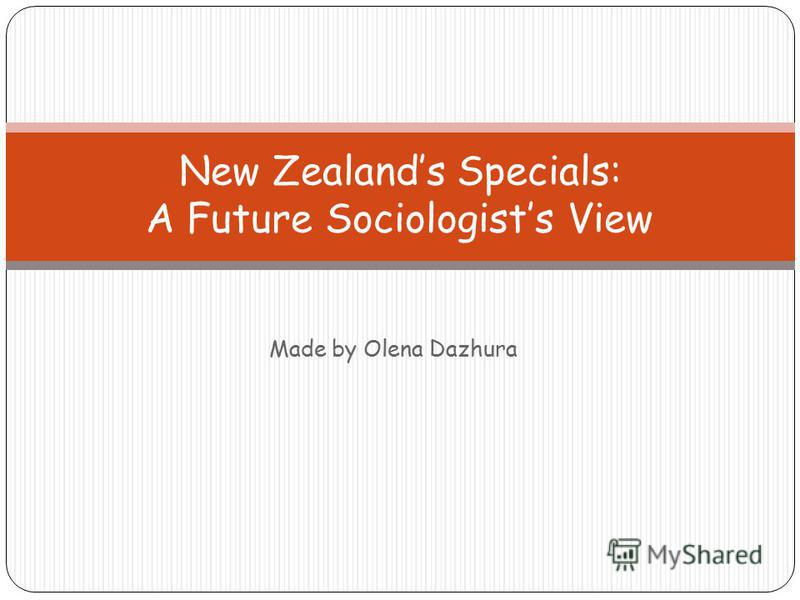 Made by Olena Dazhura New Zealands Specials: A Future Sociologists View