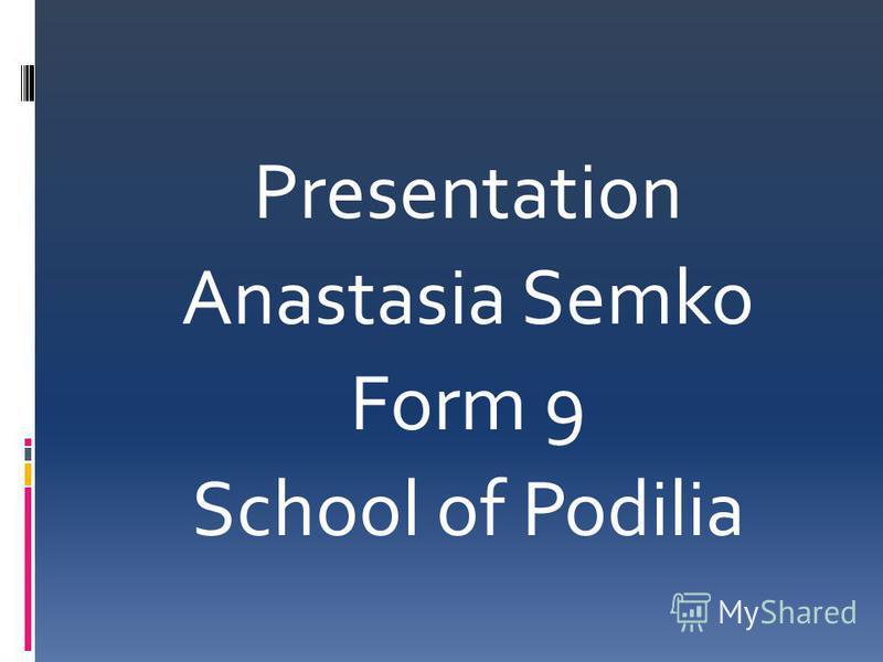 Presentation Anastasia Semko Form 9 School of Podilia