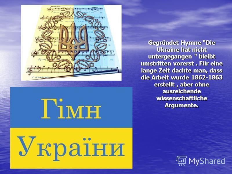 Gegründet Hymne Die Ukraine hat nicht untergegangen  bleibt umstritten vorerst. Für eine lange Zeit dachte man, dass die Arbeit wurde 1862-1863 erstellt, aber ohne ausreichende wissenschaftliche Argumente.