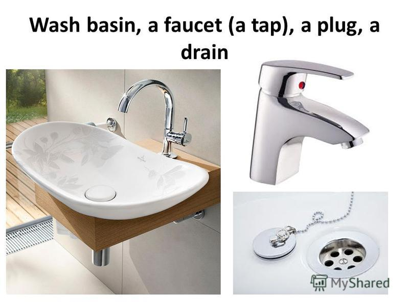 Wash basin, a faucet (a tap), a plug, a drain