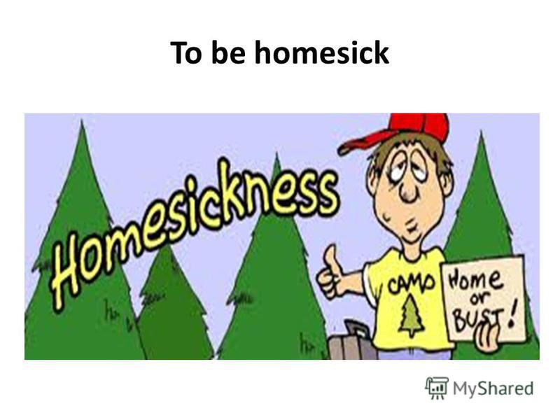 To be homesick