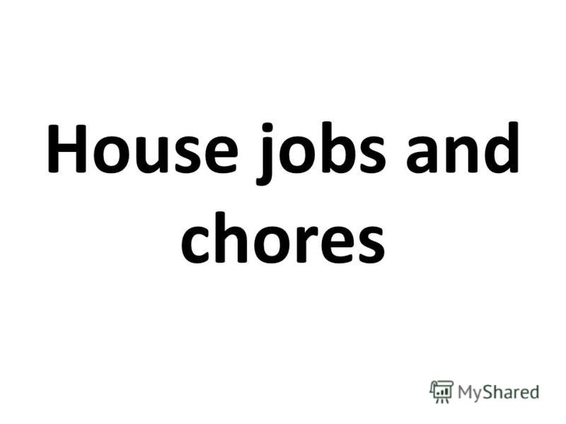House jobs and chores