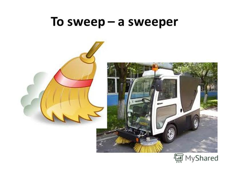 To sweep – a sweeper