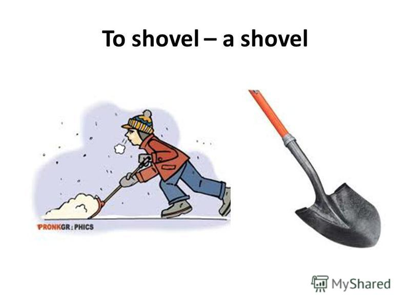 To shovel – a shovel