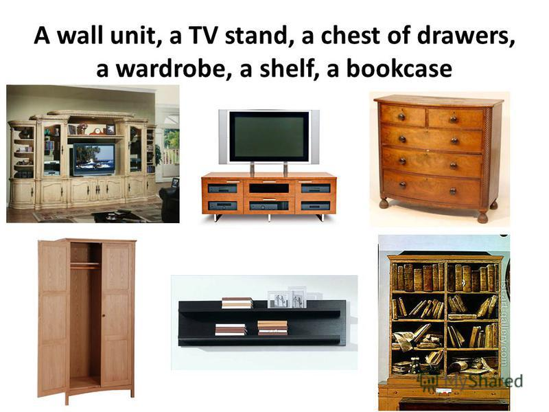 A wall unit, a TV stand, a chest of drawers, a wardrobe, a shelf, a bookcase