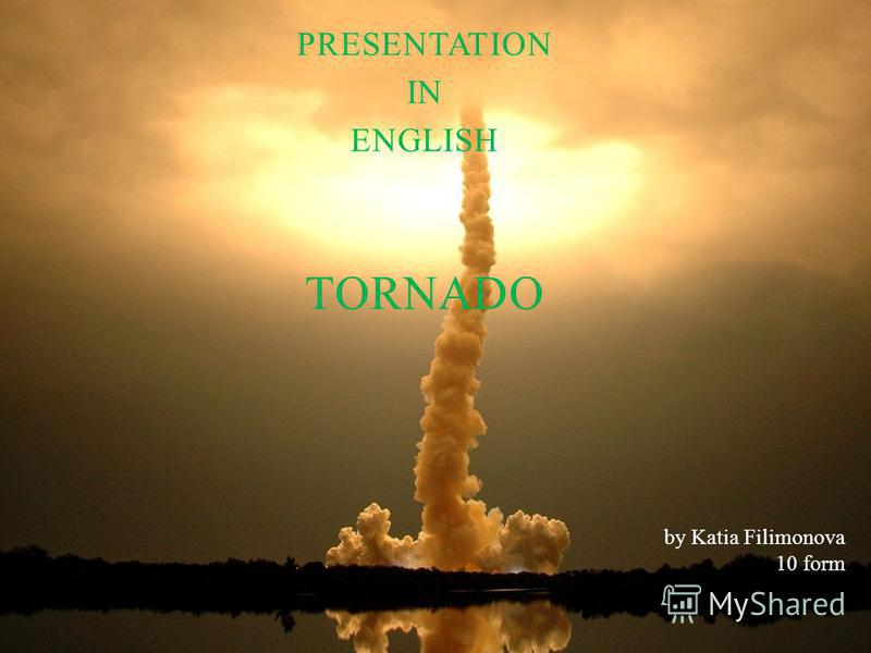 PRESENTATION IN ENGLISH TORNADO by Katia Filimonova 10 form