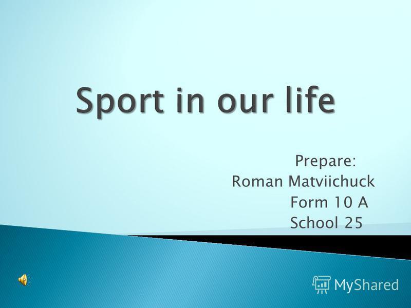Prepare: Roman Matviichuck Form 10 A School 25