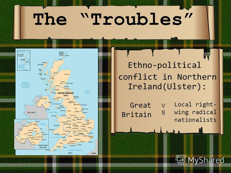 The Troubles Ethno-political conflict in Northern Ireland(Ulster): Great Britain Local right- wing radical nationalists VSVS