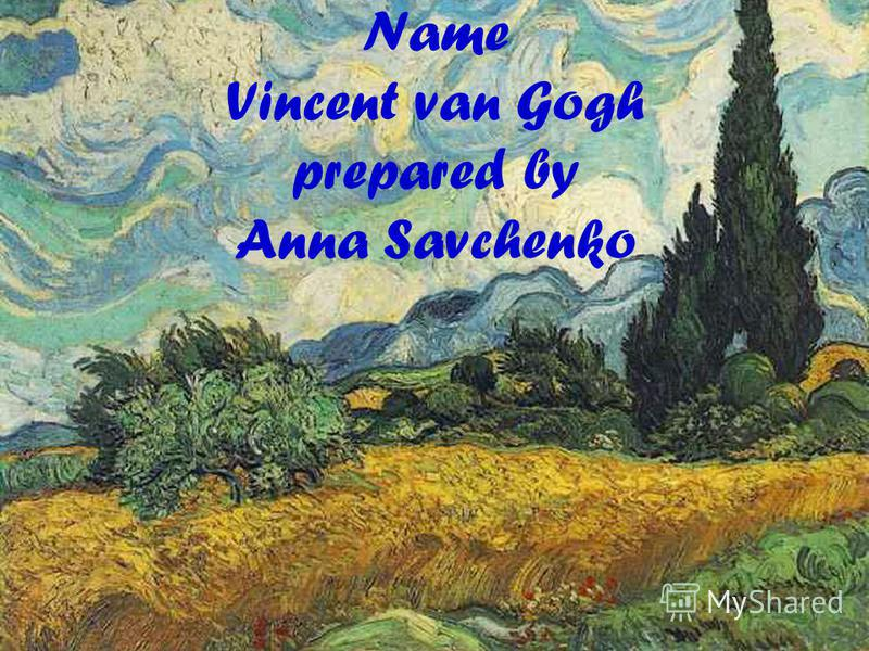 Name Vincent van Gogh prepared by Anna Savchenko