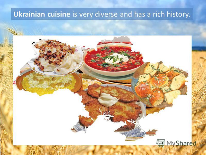 Ukrainian cuisine is very diverse and has a rich history.