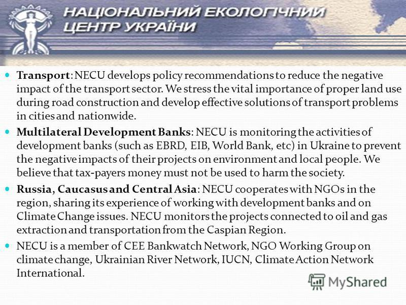 Transport: NECU develops policy recommendations to reduce the negative impact of the transport sector. We stress the vital importance of proper land use during road construction and develop effective solutions of transport problems in cities and nati