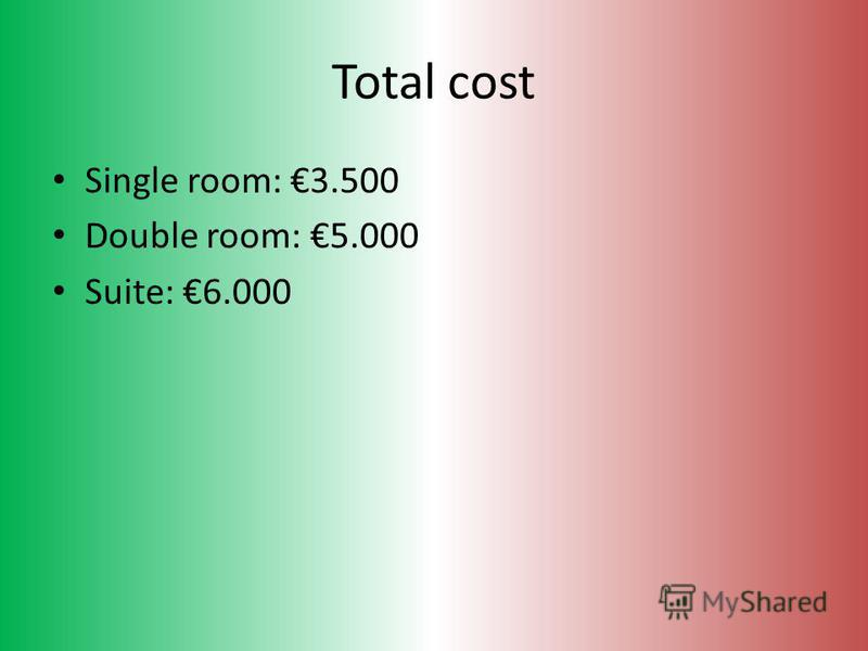 Total cost Single room: 3.500 Double room: 5.000 Suite: 6.000