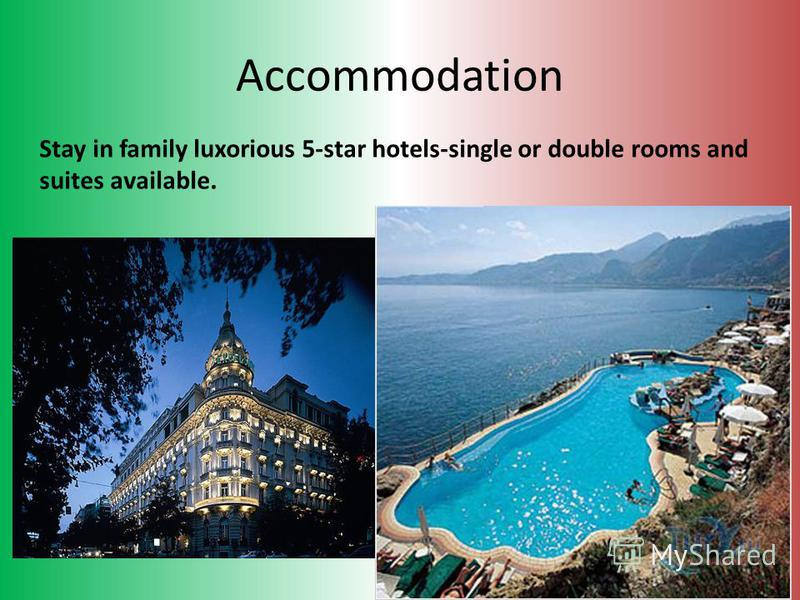 Accommodation Stay in family luxorious 5-star hotels-single or double rooms and suites available.