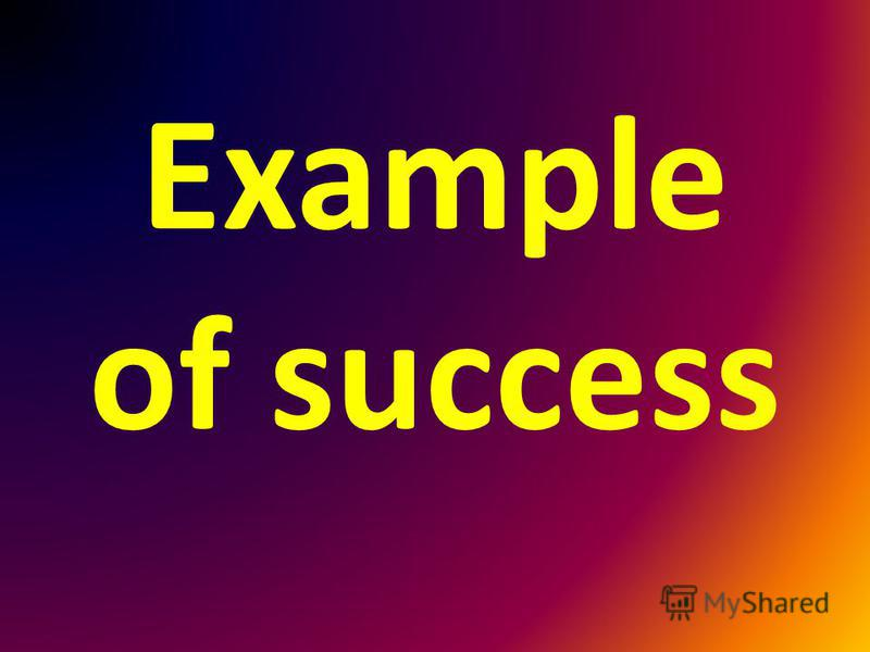 Example of success