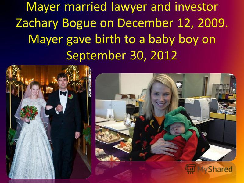 Mayer married lawyer and investor Zachary Bogue on December 12, 2009. Mayer gave birth to a baby boy on September 30, 2012