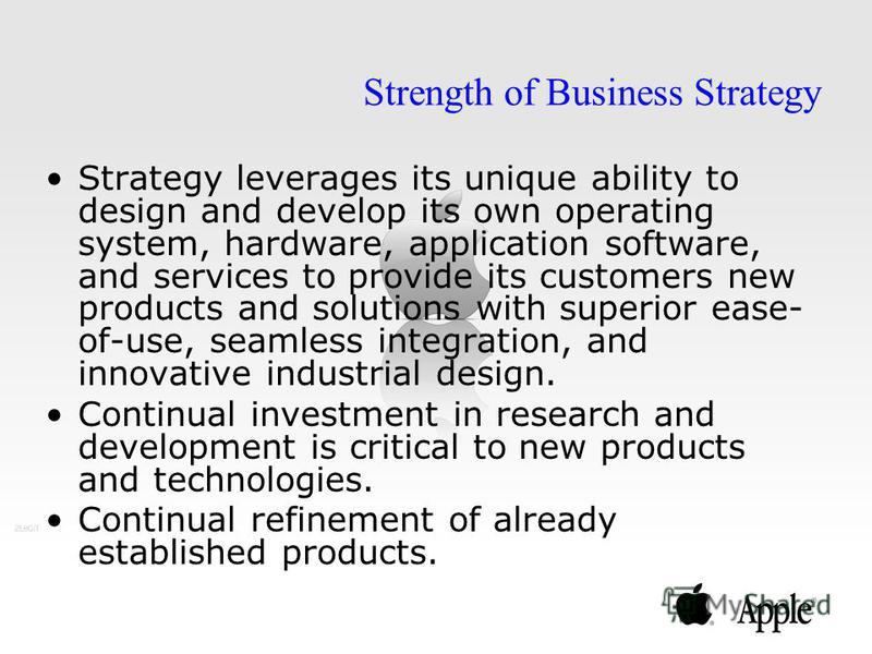 Strategy leverages its unique ability to design and develop its own operating system, hardware, application software, and services to provide its customers new products and solutions with superior ease- of-use, seamless integration, and innovative in