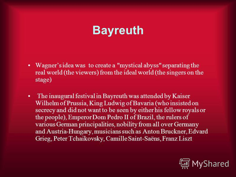 Bayreuth Wagners idea was to create a