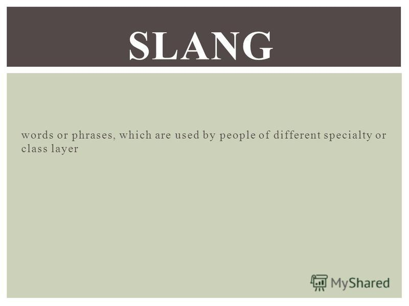 words or phrases, which are used by people of different specialty or class layer SLANG