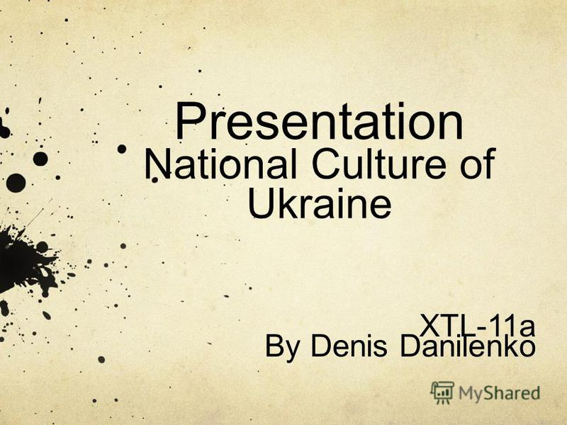 Presentation National Culture of Ukraine XTL-11a By Denis Danilenko