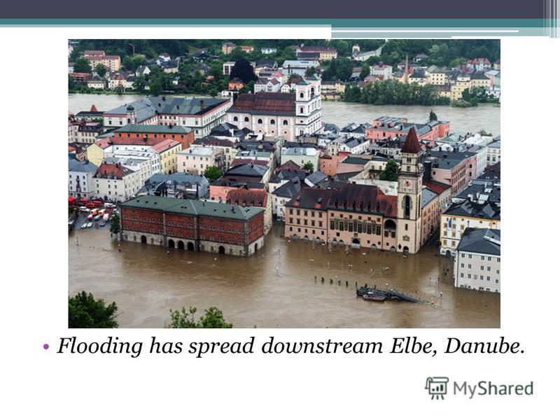 Flooding has spread downstream Elbe, Danube.
