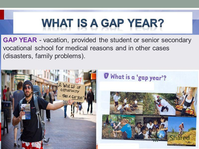 GAP YEAR - vacation, provided the student or senior secondary vocational school for medical reasons and in other cases (disasters, family problems).