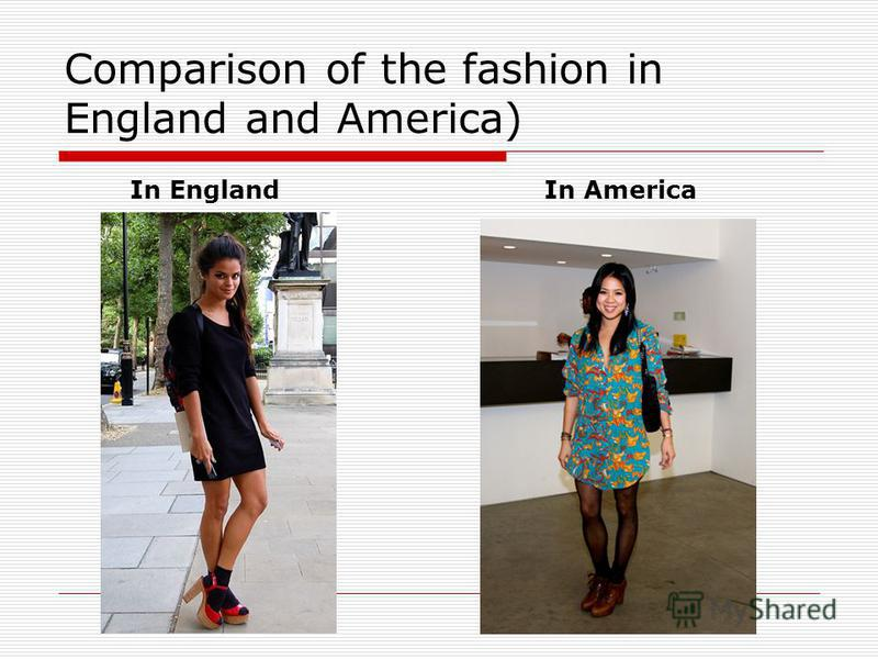 Comparison of the fashion in England and America) In AmericaIn England
