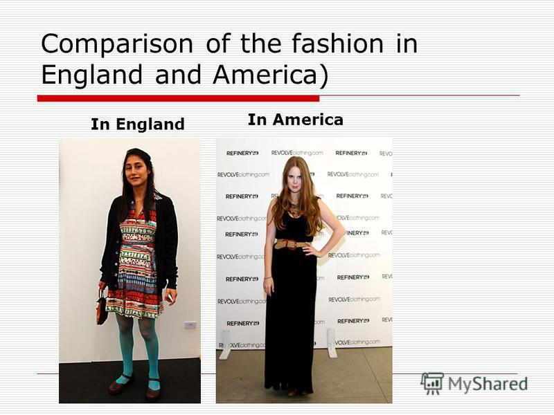 Comparison of the fashion in England and America) In England In America