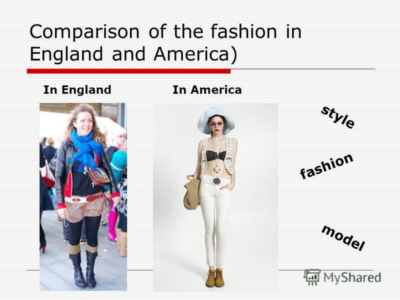 Comparison of the fashion in England and America) In EnglandIn America style fashion model