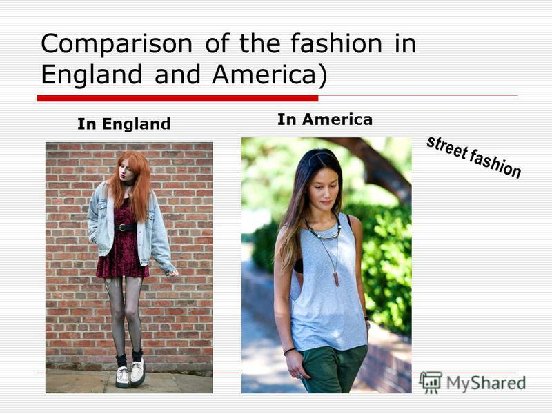 Comparison of the fashion in England and America) In England In America street fashion
