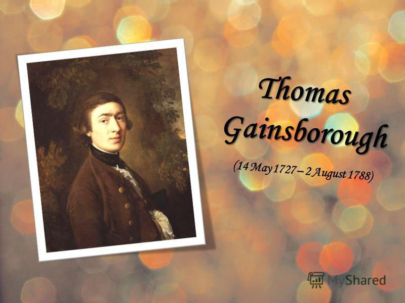 Thomas Gainsborough Gainsborough (14 May 1727 – 2 August 1788)