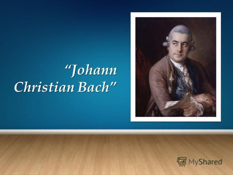 JohannJohann Christian Bach Christian Bach